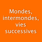Mondes, intermondes, vies successives