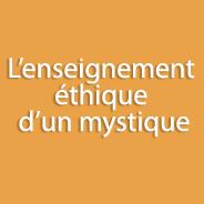 L'enseignement éthique d'un mystique